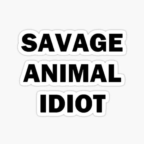 Savage animal idiot Sticker