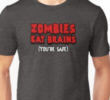 Zombies eat brains. (You're safe.) Unisex T-Shirt