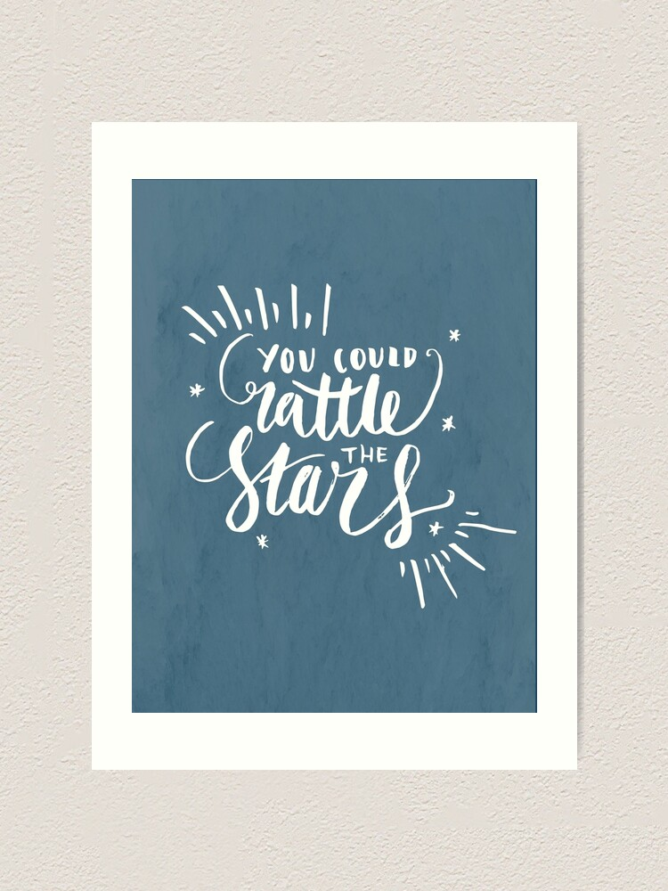 Alternate view of You Could Rattle The Stars Art Print