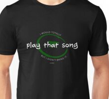 (don't) play that song! (dark) Unisex T-Shirt
