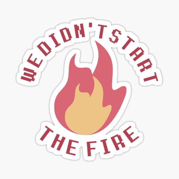 we didn't start the fire Sticker