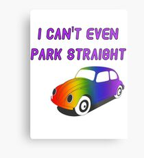 I Can't Even Park Straight   LGBT Metal Print