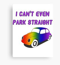 I Can't Even Park Straight | LGBT Canvas Print