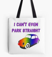 I Can't Even Park Straight | LGBT Tote Bag