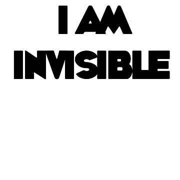 I am Invisible by MojoStaplegun