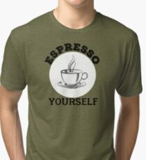 Espresso yourself Tri-blend T-Shirt