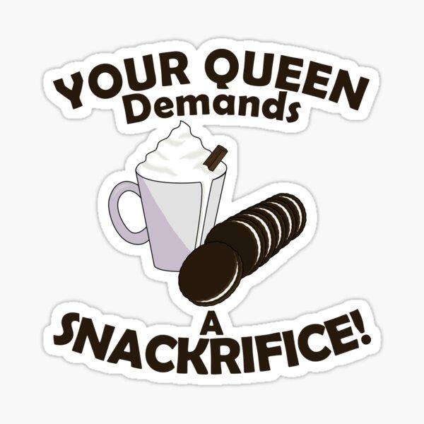 Your Queen Demands a Snackrifice Design Sticker