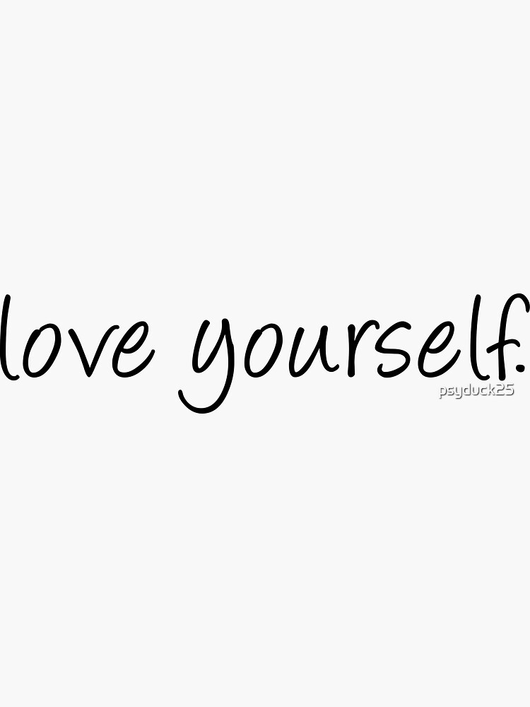Love yourself by psyduck25
