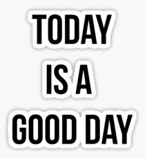 Today is a good day Sticker