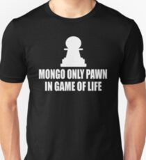 Blazing Saddles Quote - Mongo Only Pawn In Game Of Life T-Shirt