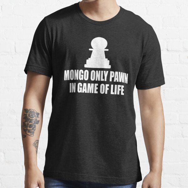 Blazing Saddles Quote - Mongo Only Pawn In Game Of Life Essential T-Shirt