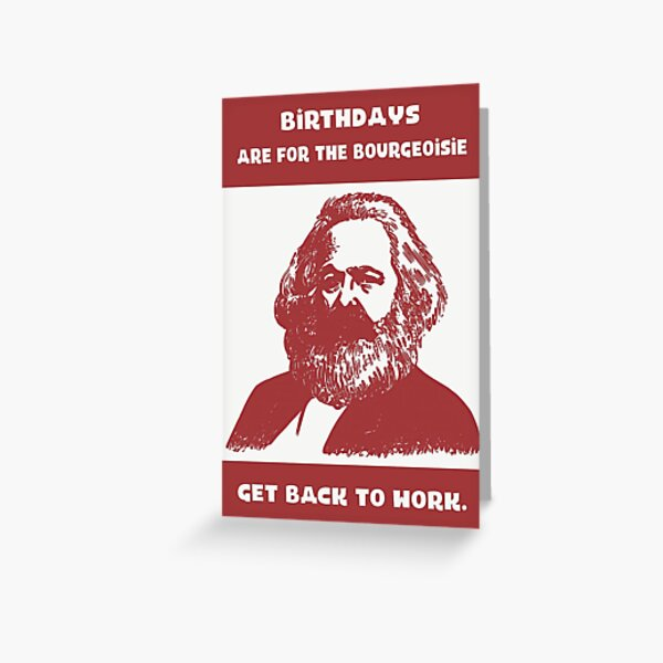 Birthdays Are For The Bourgeoisie, Get Back to Work, Marx Birthday Card Bourgeoisie Funny Birthday Funny Political Parody Birthday Cards, Funny Political Birthday, for Him, for Her Greeting Card