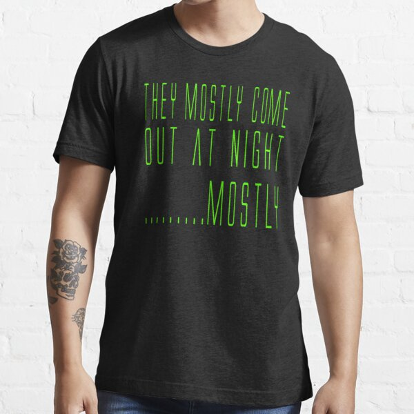 Aliens Quote - They Mostly Come Out At Night....Mostly Essential T-Shirt