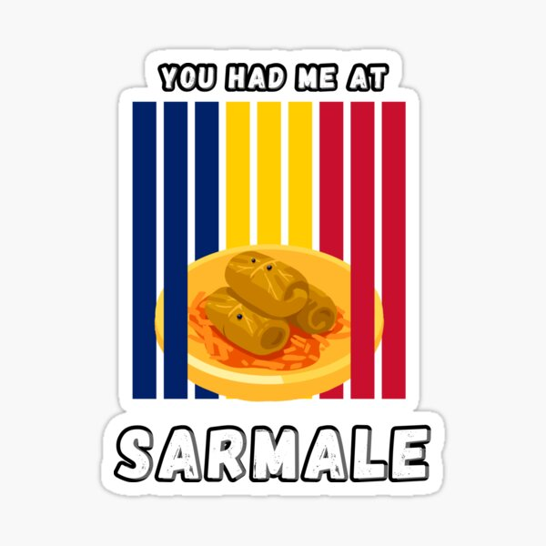 You had me at Sarmale   Yummy!   Romania Sticker