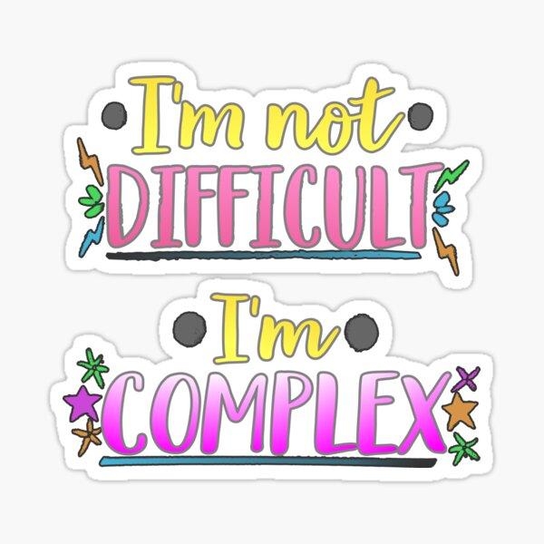 I'm Not Difficult, I'm Complex Sticker