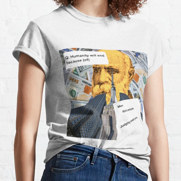 Humanity will end because (of)..... Classic T-Shirt