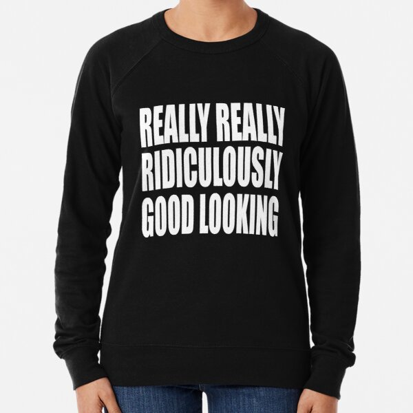 Zoolander Quote - Really Really Ridiculously Good Looking  Lightweight Sweatshirt