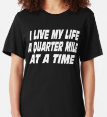 The Fast And The Furious Quote - I Live My Life A Quarter Mile At A Time Slim Fit T-Shirt