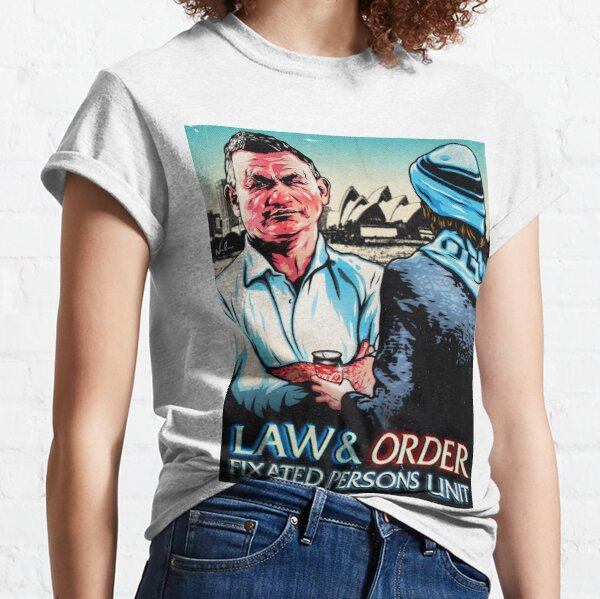 LIMITED RUN: Law & Order: Fixated Persons Unit — A Rational Fear — Comedy Podcast — Nordacious Design Classic T-Shirt