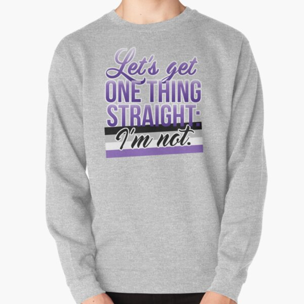 Let's Get One Thing Straight: I'm Not • Asexual Version • LGBTQ* Pullover Sweatshirt