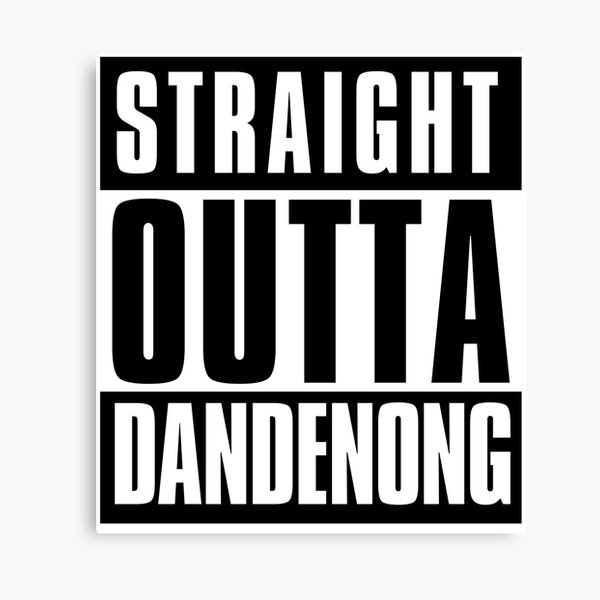 Straight Outta Dandenong Canvas Print