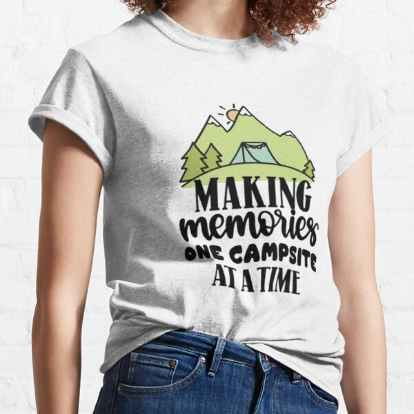 Making Memories One Campsite At A Time, For Camping Lovers Classic T-Shirt