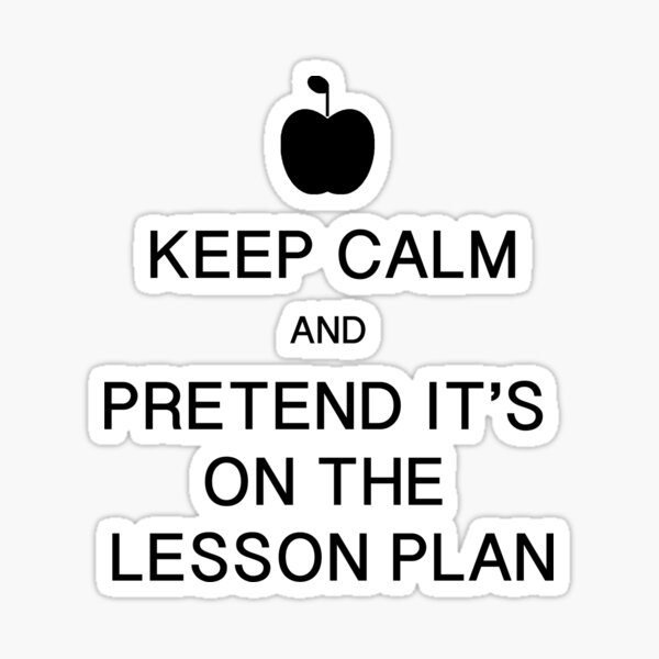 Keep Calm and Pretend it's on the Lesson Plan Sticker