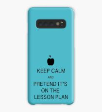 Keep Calm and Pretend it's on the Lesson Plan Case/Skin for Samsung Galaxy