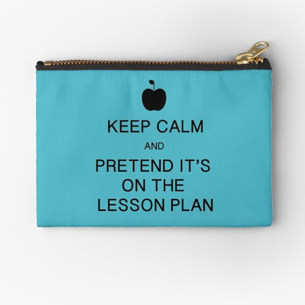 Keep Calm and Pretend it's on the Lesson Plan Zipper Pouch