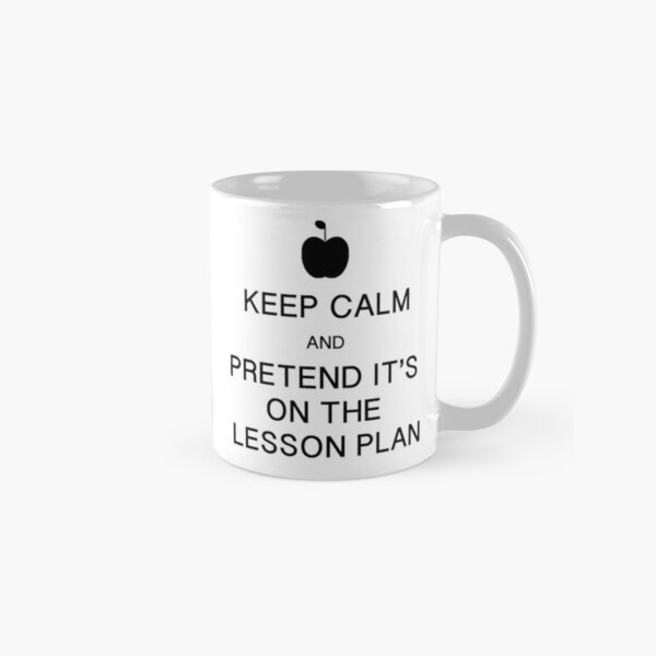 Keep Calm and Pretend it's on the Lesson Plan Classic Mug