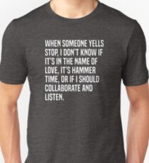 When someone yells stop, I don't know if it's in the name of love, it's hammer time, or if I should collaborate and listen. T-Shirt