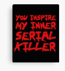 You inspire my inner serial killer Canvas Print