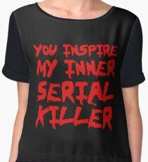 You inspire my inner serial killer Women's Chiffon Top