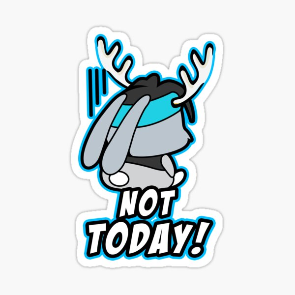 NOT TODAY!!!!!! Sticker