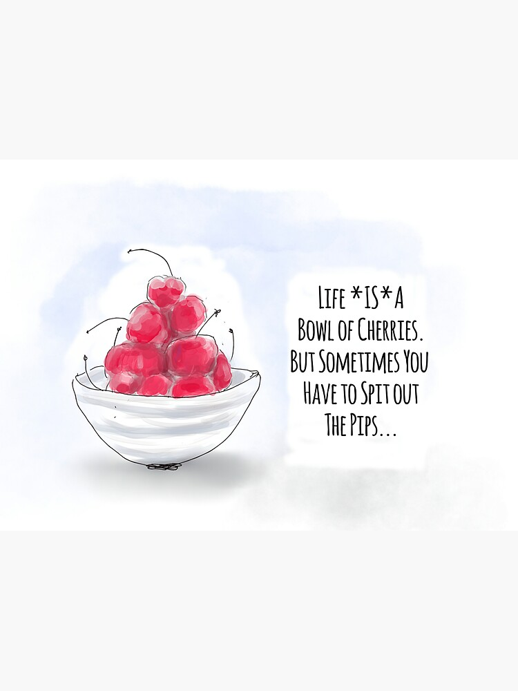 Inspiring/Funny Quote: Life Is a Bowl of Cherries But... by ClareWalkerArt