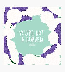 You're Not A Burden Photographic Print