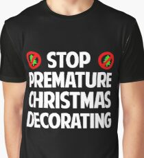 Stop Premature Christmas Decorating Graphic T-Shirt
