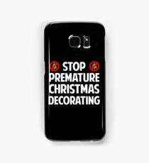 Stop Premature Christmas Decorating Samsung Galaxy Case/Skin