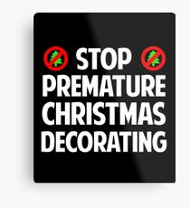 Stop Premature Christmas Decorating Metal Print