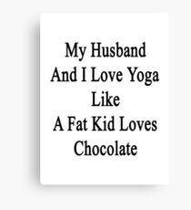 My Husband And I Love Yoga Like  A Fat Kid Loves Chocolate Canvas Print