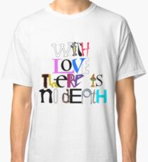 """""""With Love There Is No Death"""" Classic T-Shirt"""