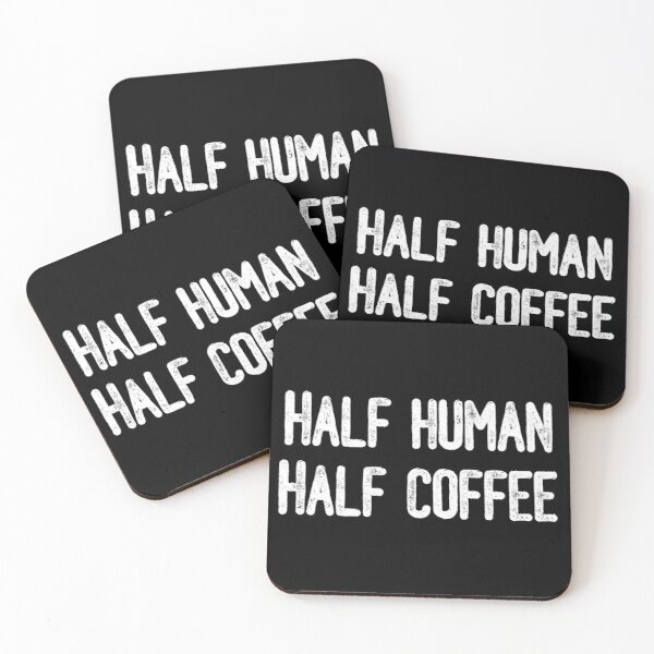 Half Human Half Coffee Coasters (Set of 4)