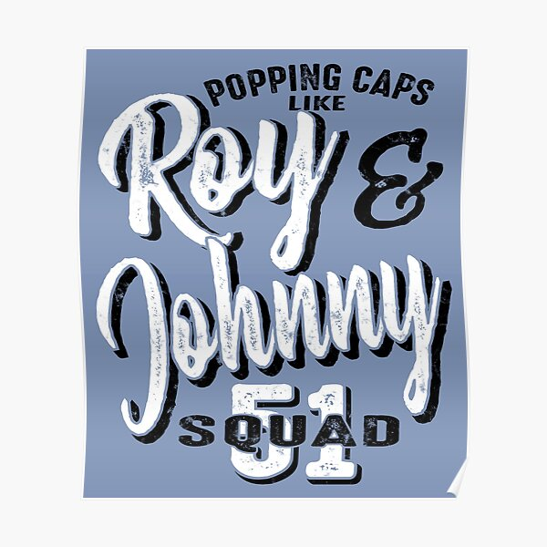 Roy & Johnny Squad 51 Popping Caps Poster