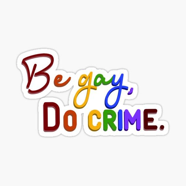 Be Gay, Do Crimes - Pride Design Glossy Sticker