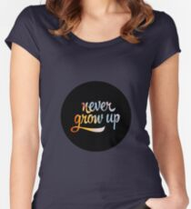 Never Grow Up  Women's Fitted Scoop T-Shirt