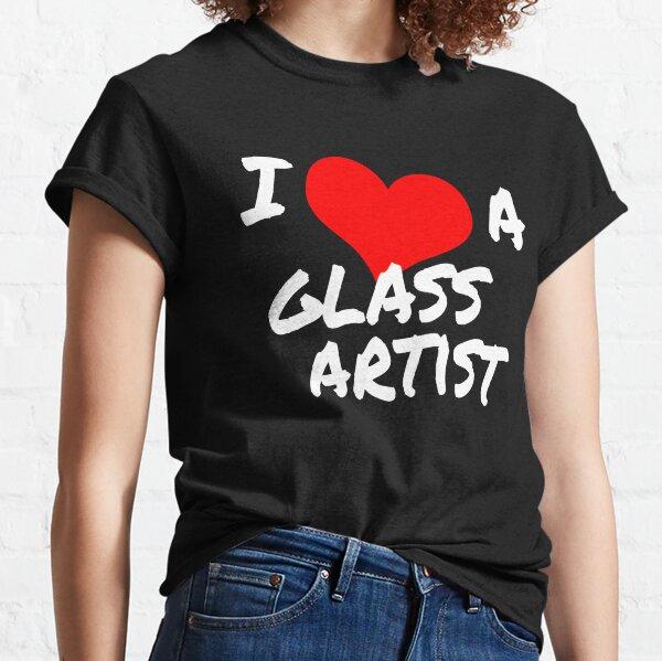 I Love a Glass Artist Classic T-Shirt