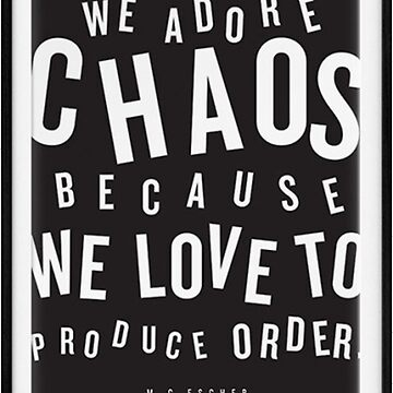 We Adore Chaos Because We Love yo Produce Order by goztel