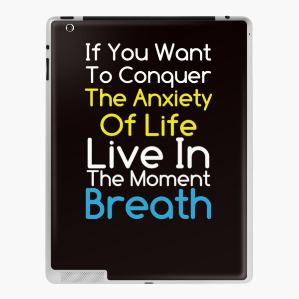 Anxiety quotes If you want to conquer the anxiety iPad Skin