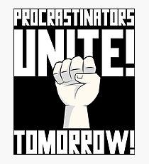Procrastinators Unite Tomorrow T Shirt Photographic Print