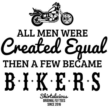 All Men Were Created Equal, Then a Few Became Bikers in White by theillustrators